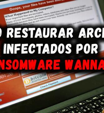 Cómo restaurar archivos infectados por Ransomware WannaCry