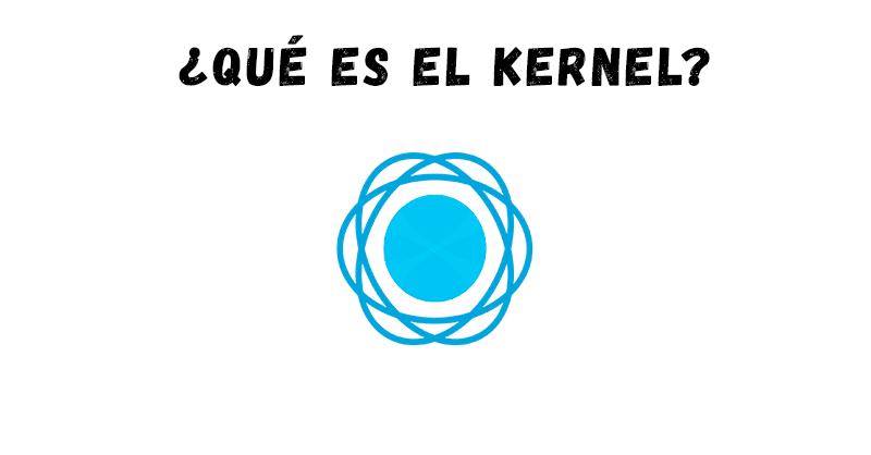 ¿Qué es el Kernel y para qué sirve?