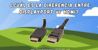 ¿Cuál es las diferencias entre Displayport y HDMI? | Explicación completa