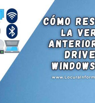 Como Restaurar la Versión Anterior de un Driver en Windows 10/8/7