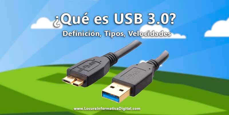 ¿Qué es un USB 3.0? Definición, Tipos, Velocidades