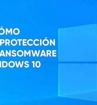 Cómo habilitar la Protección contra Ransomware en Windows 10